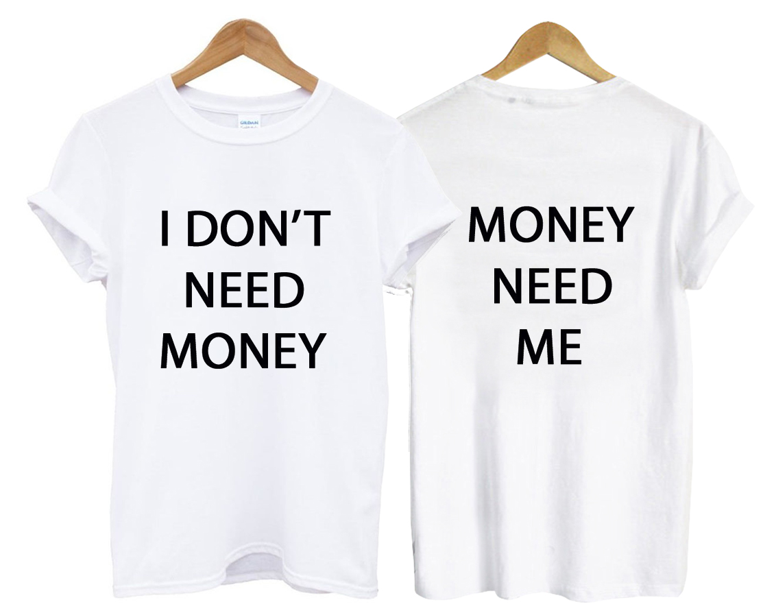 i dont need money tshirt two side