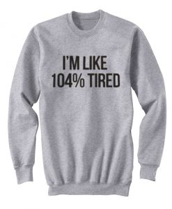 like tired sweatshirt