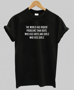 the world has bigger problems t-shirt