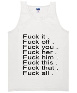 fuck it fuck off fuck you tanktop