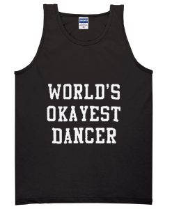 world's okayest dancer tanktop