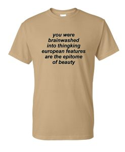 you were brainwashed quotes tshirt
