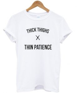 thick thighs x thin patience t-shirt