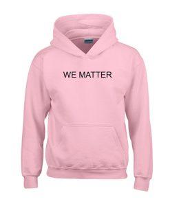 we matter hoodie