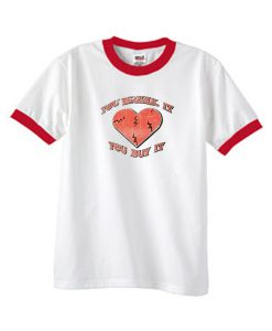 you break it you buy it ringer tshirt