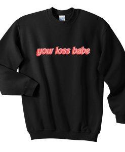your loss babe sweatshirt