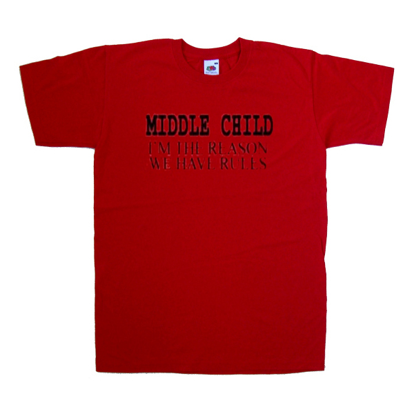 46d6b54d middle child i'm the reason we have rules tshirt