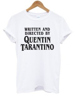 written and directed by quentino tarantino tshirt