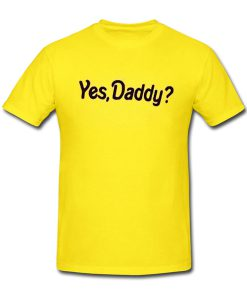 Yes Daddy T Shirt