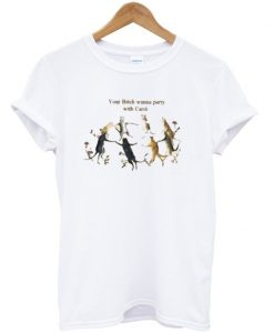 your bitch wanna party with cardi t-shirt