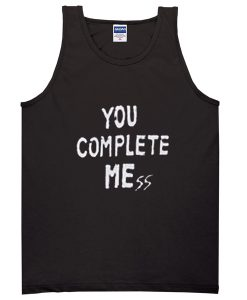 You Complete Mess Me Tank top