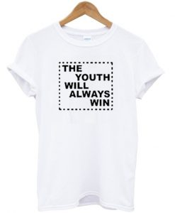 the youth will always win t-shirt