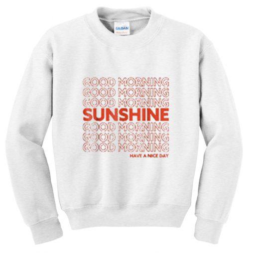 good morning sunshine have a nice day sweatshirt
