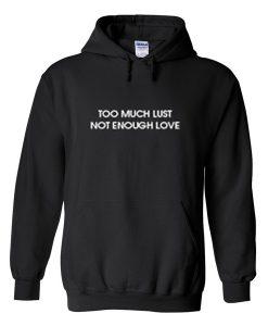 too much lust not enough love hoodie