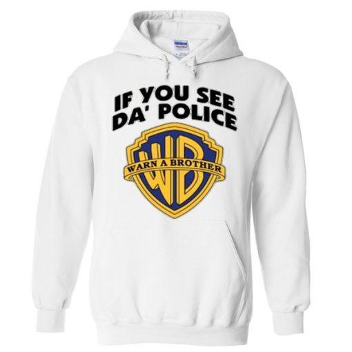 if you see da' police hoodie
