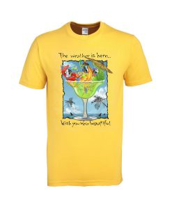 the weather is here tshirt