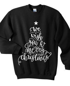 we wish you a merry christmas sweatshirt