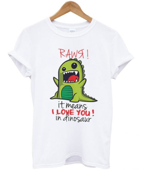 rawr it means i love you in dinosaur t-shirt