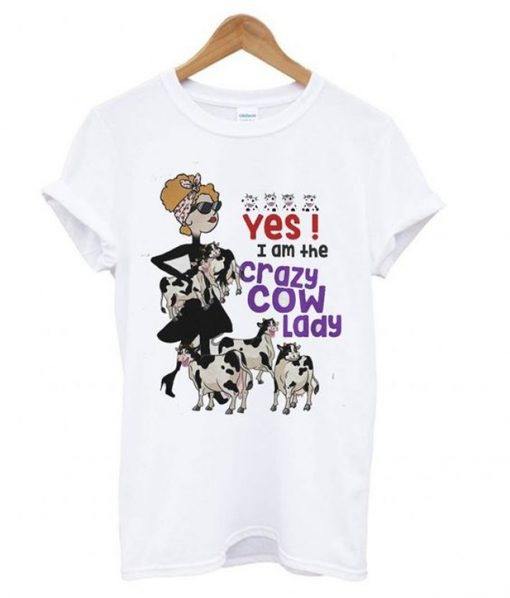 yes i am the crazy cow lady t-shirt