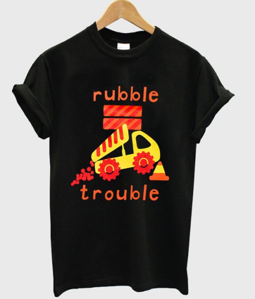 rubble trouble t-shirt