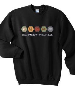 beg borrow ore steal sweatshirt