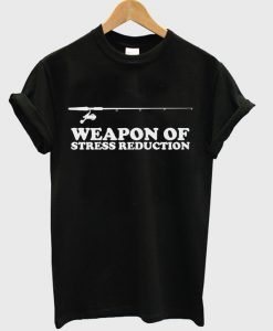 weapon of stress reduction t-shirt