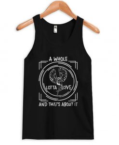 a whole lotta love and that's about it tank top
