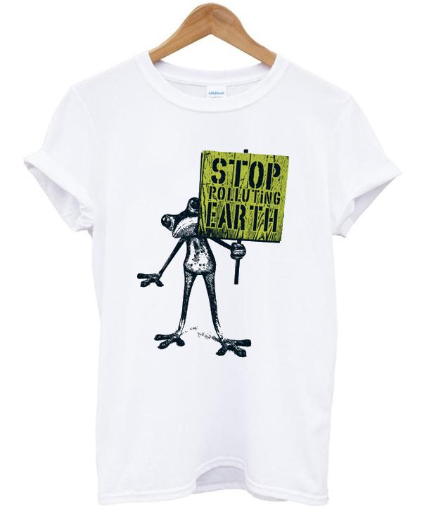 stop polluting earth t-shirt