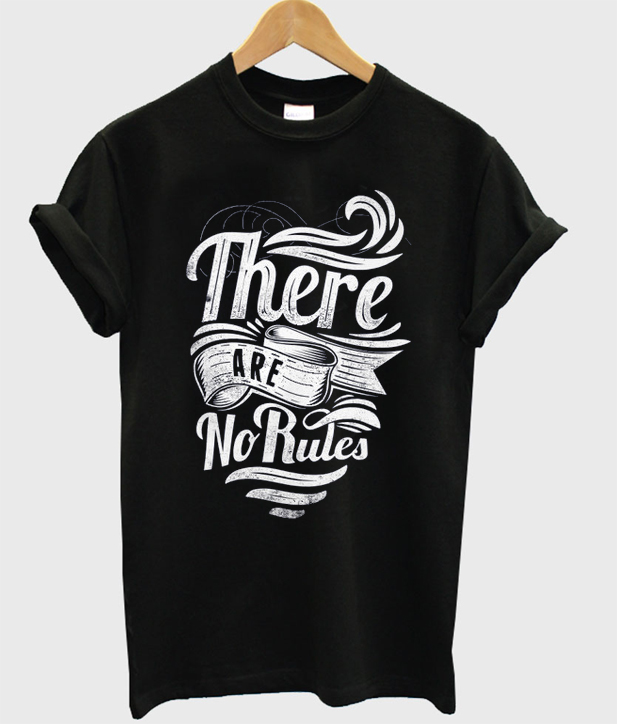 there are no rules t-shirt