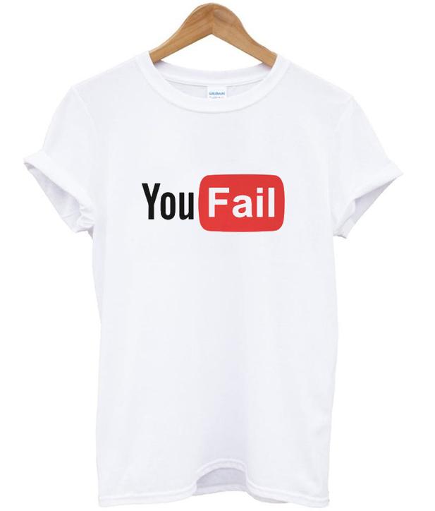 you fail t-shirt