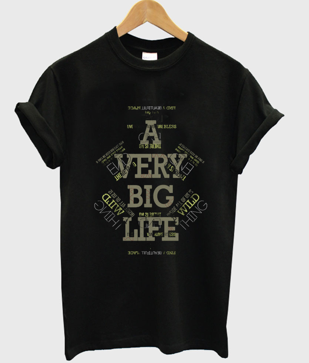 a very big life t-shirt