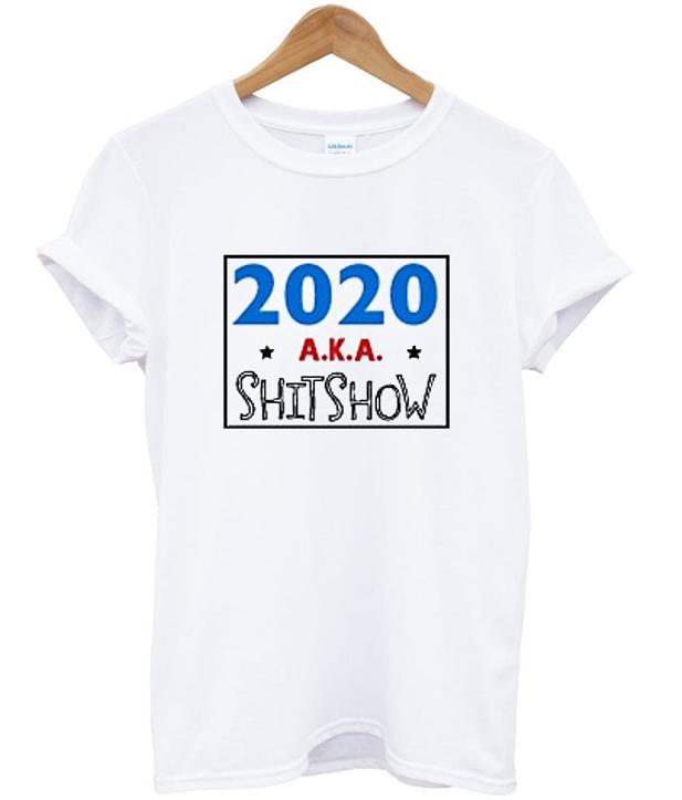 2020 aka shitshow t-shirt