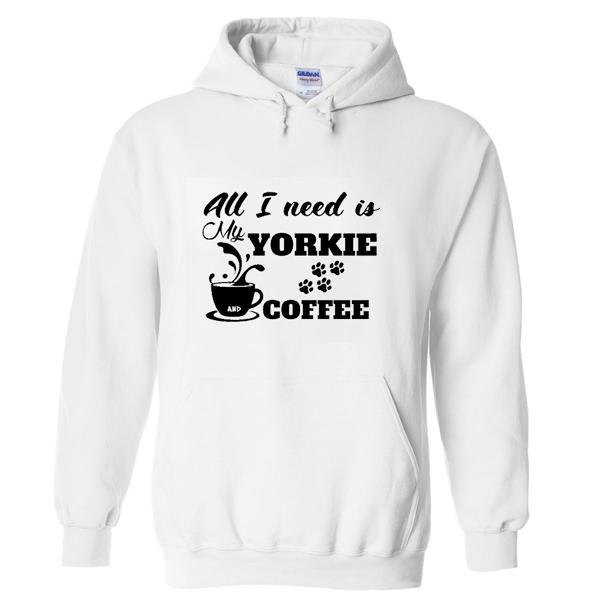 all i need is yorkie coffee hoodie
