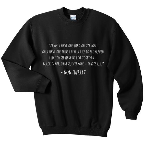bob marley quote sweatshirt