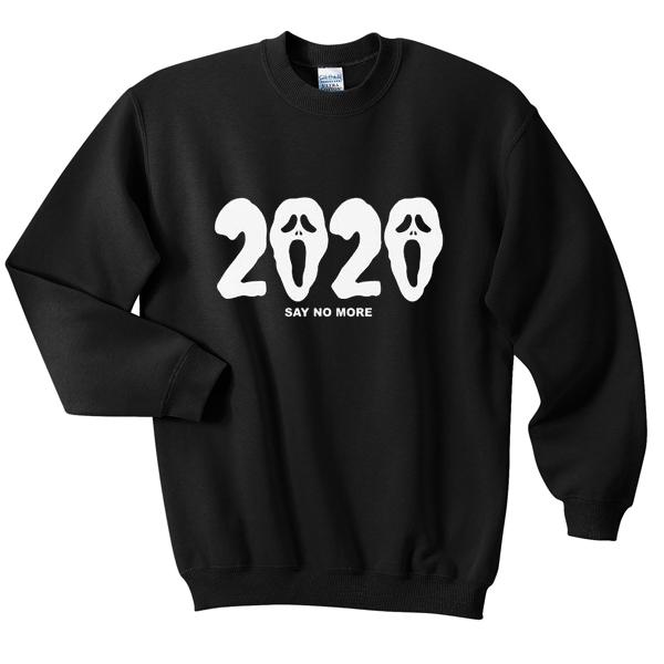 2020 say no more sweatshirt